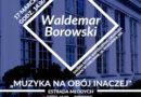 Estrada młodych i wystawa Borowskiego w Pałacu